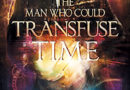THE MAN WHO COULD TRANSFUSE TIME – A Book Nook Review